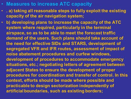 Measures to increase ATC capacity. a) taking all reasonable steps to fully exploit the existing capacity of the air navigation system; b) developing plans.
