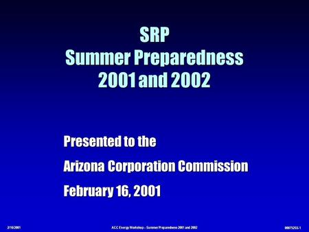 2/16/2001ACC Energy Workshop – Summer Preparedness 2001 and 2002 000752SS-1 SRP Summer Preparedness 2001 and 2002 Presented to the Arizona Corporation.