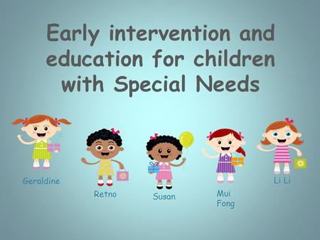 Li Susan Retno Geraldine Early intervention and education for children with Special Needs Mui Fong.