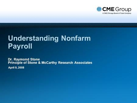 Understanding Nonfarm Payroll Dr. Raymond Stone Principle of Stone & McCarthy Research Associates April 9, 2008.
