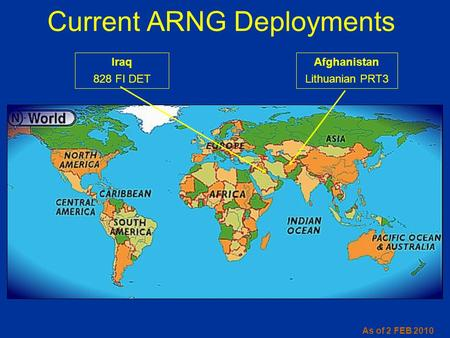 Afghanistan Lithuanian PRT3 Current ARNG Deployments Iraq 828 FI DET As of 2 FEB 2010.