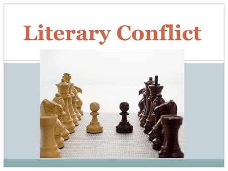 Literary Conflict. External: takes place outside of the body Internal: takes place inside of the body/mind External vs. Internal.
