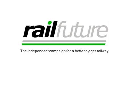 The independent campaign for a better bigger railway.