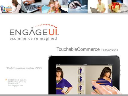 550 15th Street, Suite 21 San Francisco, CA 94103 866-579-2010 www.EngageUI.com TouchableCommerce February 2013 * Product images are courtesy of IGIGI.
