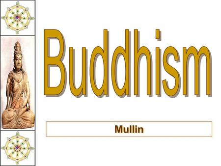 "Mullin. Religions of South Asia The essence of Buddhism  The "" middle way of wisdom and compassion. ""  2,500 year old tradition.  The 3 jewels of."
