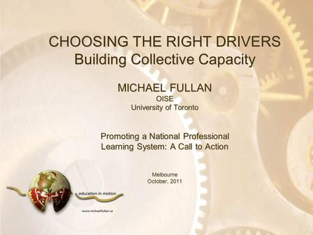 Option 2: Title font colour R- 255 G- 255 B- 153 Bullet font colour R- 0 G - 51 B - 102 CHOOSING THE RIGHT DRIVERS Building Collective Capacity MICHAEL.