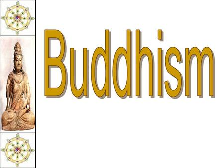 Buddhism in the World Religions by percentage The Beginning of Buddhism Siddhartha Guatama.
