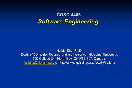 1 COSC 4406 Software Engineering COSC 4406 Software Engineering Haibin Zhu, Ph.D. Dept. of Computer Science and mathematics, Nipissing University, 100.