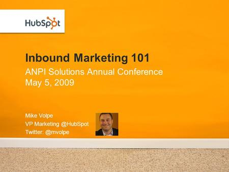 Inbound Marketing 101 Mike Volpe VP  ANPI Solutions Annual Conference May 5, 2009.
