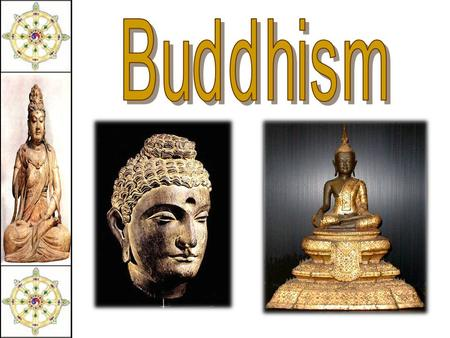 Siddhartha Gautama (563-483 BCE)  Born  Born in NE India (Nepal)  Raised  Raised to be a king  At  At 29 he rejected his luxurious life to seek.