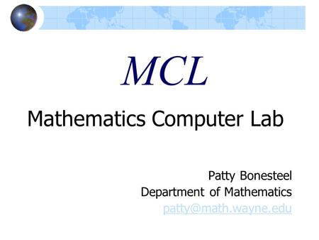 MCL Mathematics Computer Lab Patty Bonesteel Department of Mathematics