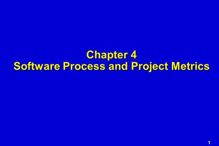 1 Chapter 4 Software Process and Project Metrics.