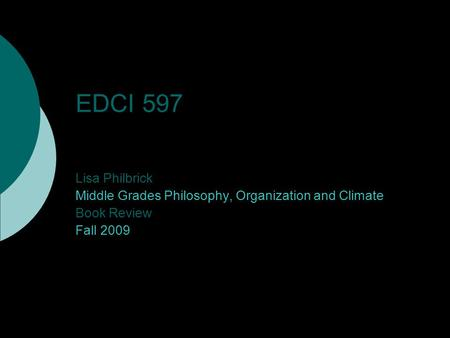 EDCI 597 Lisa Philbrick Middle Grades Philosophy, Organization and Climate Book Review Fall 2009.