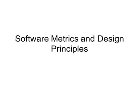 Software Metrics and Design Principles. What is Design? Design is the process of creating a plan or blueprint to follow during actual construction Design.