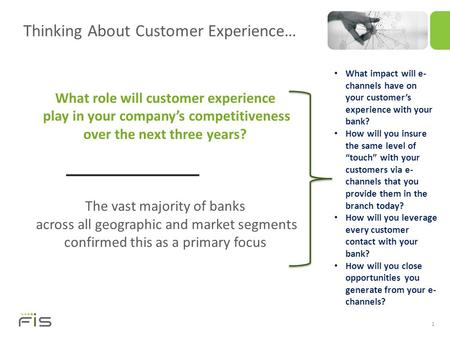 Thinking About Customer Experience… 1 What role will customer experience play in your company's competitiveness over the next three years? The vast majority.