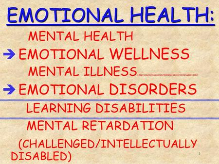 1 EMOTIONAL HEALTH: MENTAL HEALTH è EMOTIONAL WELLNESS MENTAL ILLNESS (depress,phobia,anorex/bullem,obsess/compul,alc,bored è EMOTIONAL DISORDERS LEARNING.