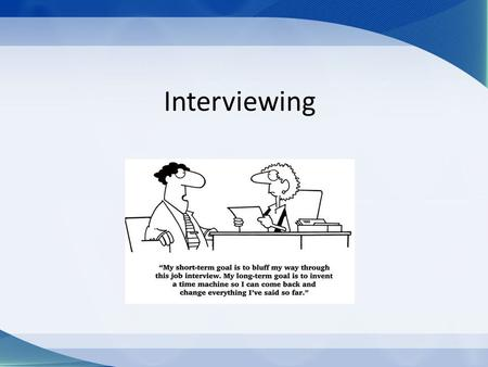 Interviewing. The Basics Show up on time. Look professional. – Better than the average employee. Be awake. Plan ahead to make sure you know where you.