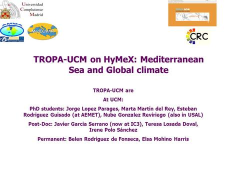 TROPA-UCM on HyMeX: Mediterranean Sea and Global climate TROPA-UCM are At UCM: PhD students: Jorge Lopez Parages, Marta Martin del Rey, Esteban Rodriguez.