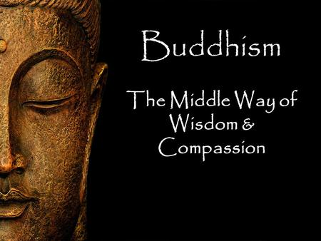 The Middle Way of Wisdom & Compassion