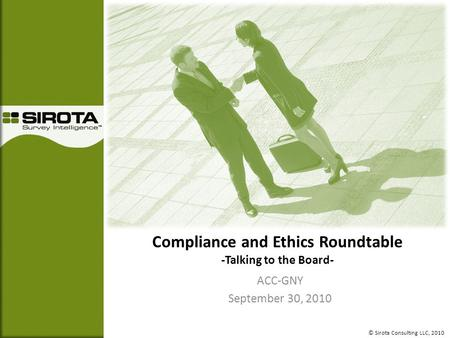 Compliance and Ethics Roundtable -Talking to the Board- ACC-GNY September 30, 2010 © Sirota Consulting LLC, 2010.