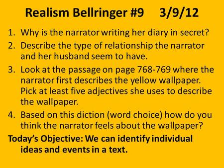 Realism Bellringer #93/9/12 1.Why is the narrator writing her diary in secret? 2.Describe the type of relationship the narrator and her husband seem to.