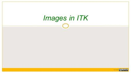 Images in ITK JG, DS, HJ. Data storage in ITK 2 ITK separates storage of data from the actions you can perform on data The DataObject class is the base.