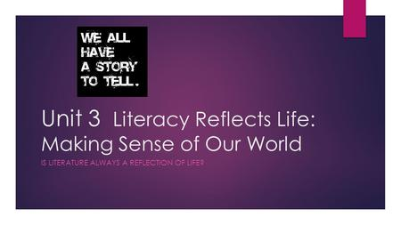 Unit 3 Literacy Reflects Life: Making Sense of Our World