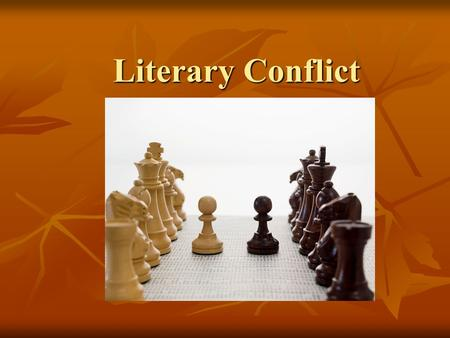 Literary Conflict. External vs. Internal External External Conflict takes place outside of the character's body Internal Internal Conflict takes place.