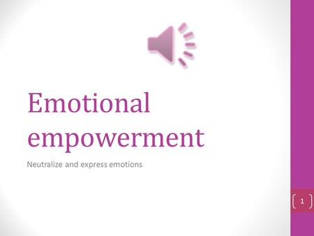 Emotional empowerment Neutralize and express emotions 1.
