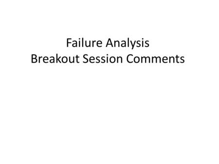 Failure Analysis Breakout Session Comments. One Definition of Insanity Doing the same thing over and over and expecting a different outcome.