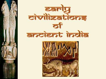 Early Civilizations of Ancient India.