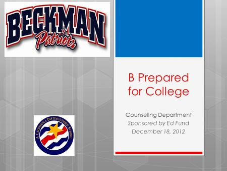 B Prepared for College Counseling Department Sponsored by Ed Fund December 18, 2012.
