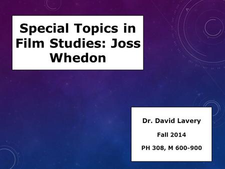 Special Topics <strong>in</strong> Film Studies: Joss Whedon Dr. David Lavery Fall 2014 PH 308, M 600-900.