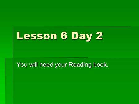 Lesson 6 Day 2 You will need your Reading book. Phonics and Spelling  Compound words are made up of two smaller words.  treehousetree/house  What.