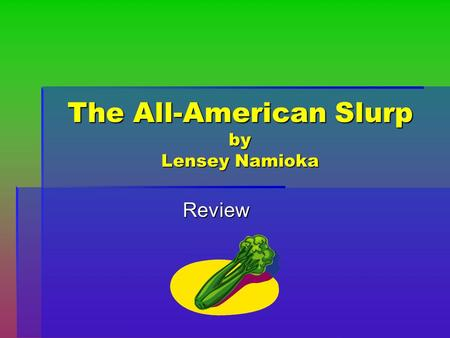 The All-American Slurp by Lensey Namioka Review. 1. What is a conclusion?  A decision or an opinion you reach by drawing together details in a text.