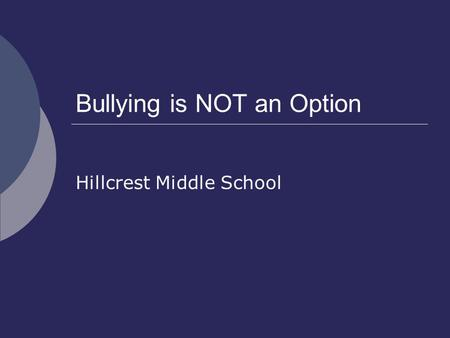 Bullying is NOT an Option Hillcrest Middle School.
