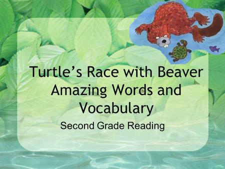 Turtle's Race with Beaver Amazing Words and Vocabulary Second Grade Reading.