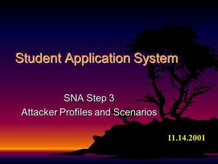 Student Application System SNA Step 3 Attacker Profiles and Scenarios 11.14.2001.