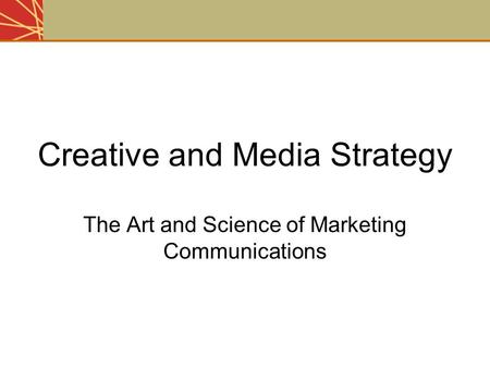 Creative and Media Strategy The Art and Science of Marketing Communications.