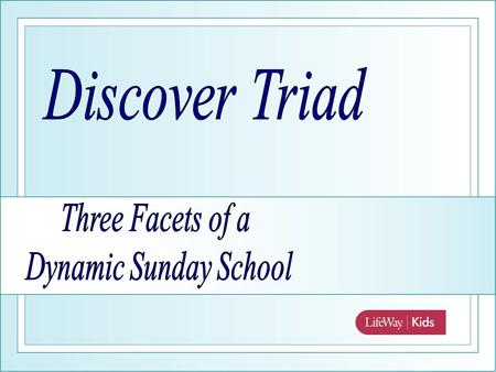 The Discover Triad: Three Facets of a Dynamic Sunday School Class.