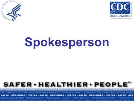 Spokesperson. Module Summary The role of spokespersons in emergencies Necessary spokesperson qualities Dealing with high outrage public meetings How to.