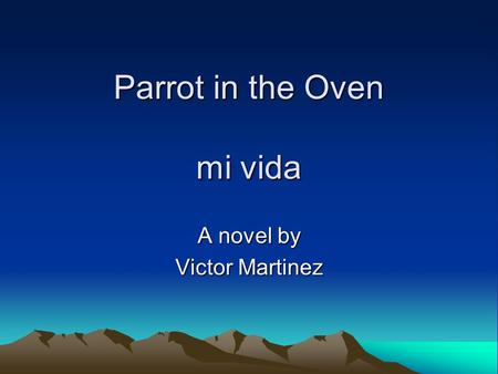 Parrot in the Oven mi vida A novel by Victor Martinez.