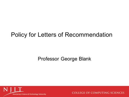 Policy for Letters of Recommendation Professor George Blank.