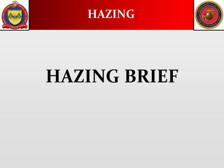 HAZING HAZING BRIEF. Hazing is defined as any conduct whereby one military member, regardless of Service or rank, causes another military member, regardless.