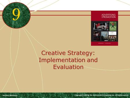 Creative Strategy: Implementation and Evaluation 9 McGraw-Hill/Irwin Copyright © 2009 by The McGraw-Hill Companies, Inc. All rights reserved.