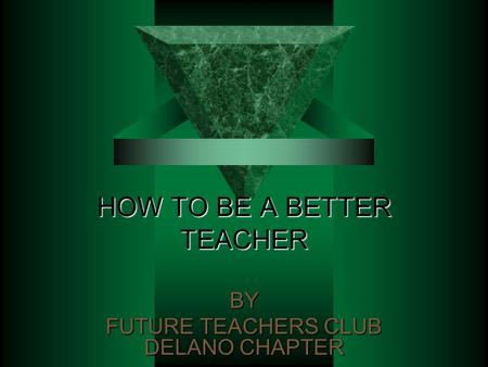 HOW TO BE A BETTER TEACHER BY FUTURE TEACHERS CLUB DELANO CHAPTER.