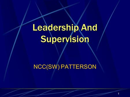 1 Leadership And Supervision NCC(SW) PATTERSON 2 To lead, you must first be able to follow; for without followers, there can be no leader. -Navy Saying.
