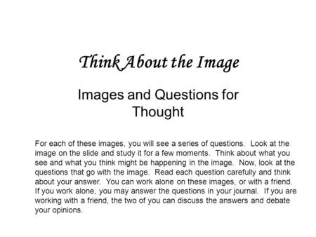 Think About the Image Images and Questions for Thought For each of these images, you will see a series of questions. Look at the image on the slide and.