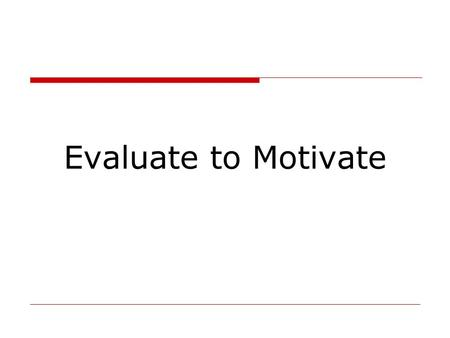 Evaluate to Motivate. Before the Speech  Review the Manual Project Learn the objectives Read the manual project & evaluation guide  Review the Speaker.