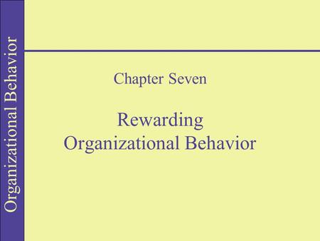 Organizational Behavior Chapter Seven Rewarding Organizational Behavior.